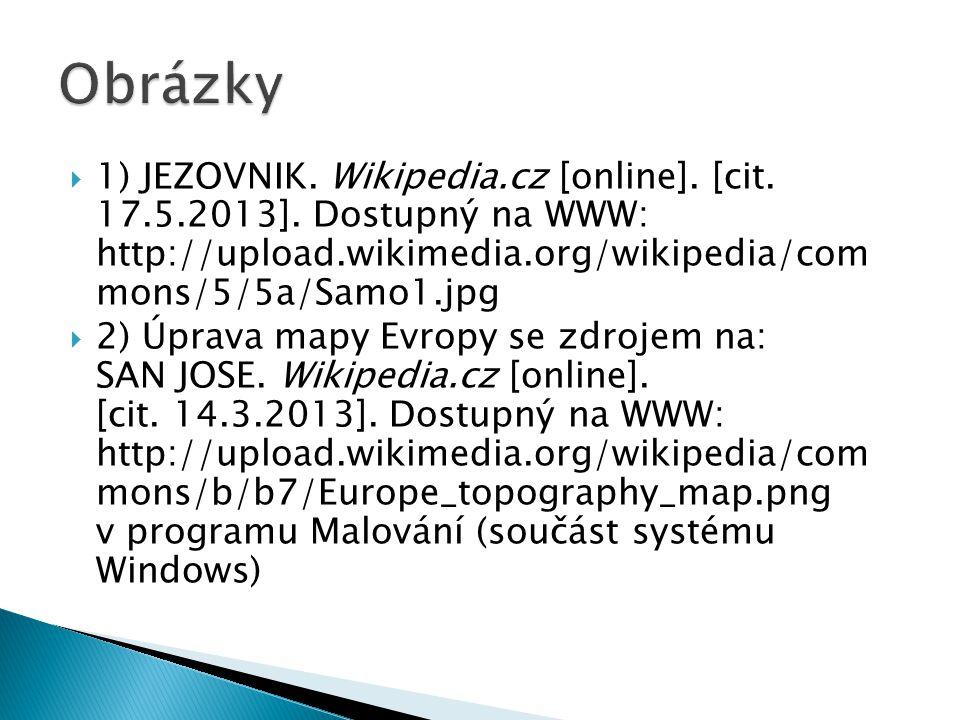 Obrázky 1) JEZOVNIK. Wikipedia.cz [online]. [cit. 17.5.2013]. Dostupný na WWW: http://upload.wikimedia.org/wikipedia/com mons/5/5a/Samo1.jpg.